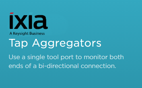 IXIA Tap Aggregtors - Monitor multiple links to a single tool port