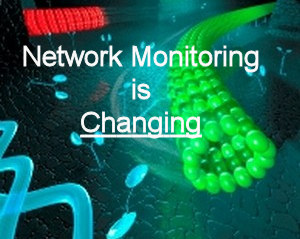 Network Monitoring is Changing
