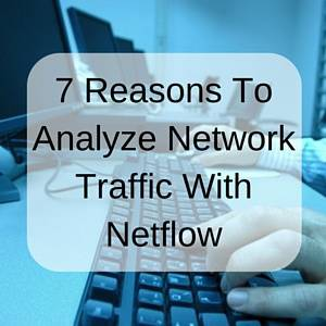 Seven Reasons To Analyze Network Traffic With NetFlow