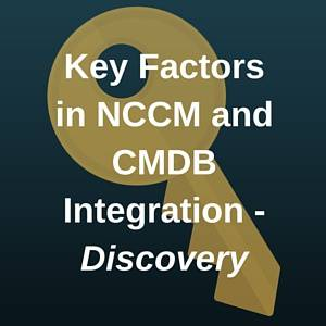 Key Factors in NCCM and CMDB Integration   - Part 1 Discovery