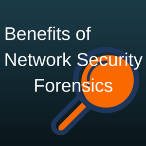 Benefits of Network Security Forensics