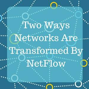 Two Ways Networks Are Transformed By NetFlow