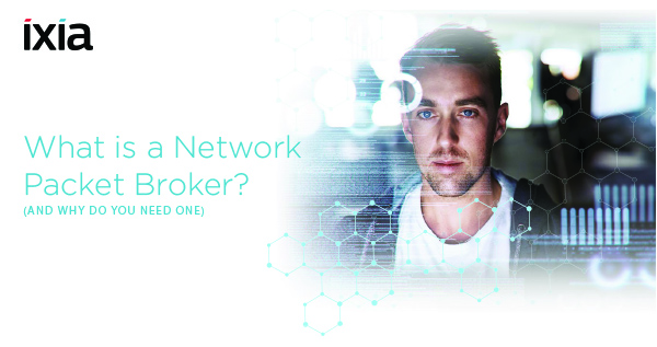 IXIA - What is a Packet Broker (and why do you need one)?