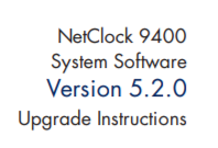 NetClock 9400 System Software Version 5.2.0 Upgrade Instructions